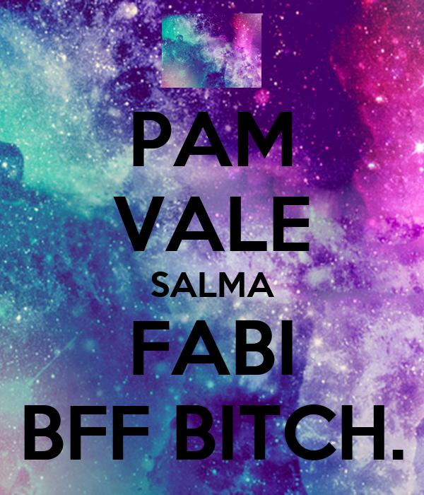 PAM VALE SALMA FABI BFF BITCH.