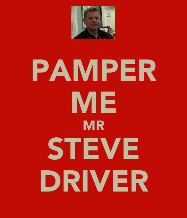PAMPER ME MR STEVE DRIVER