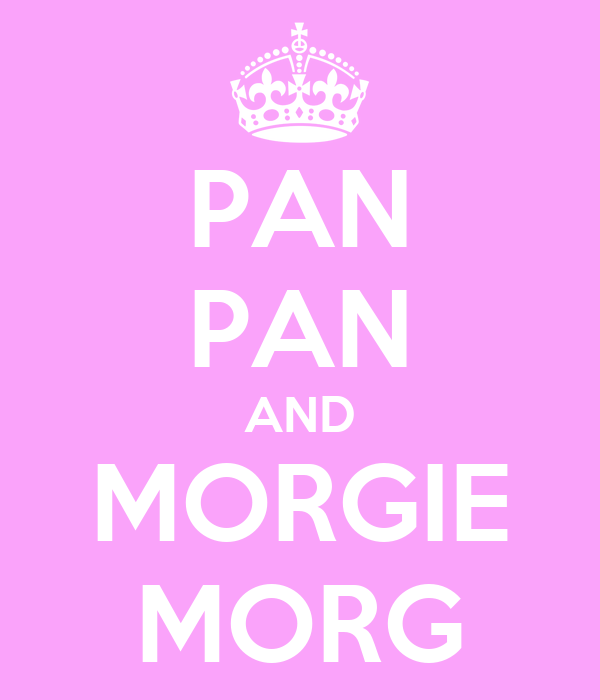 PAN PAN AND MORGIE MORG