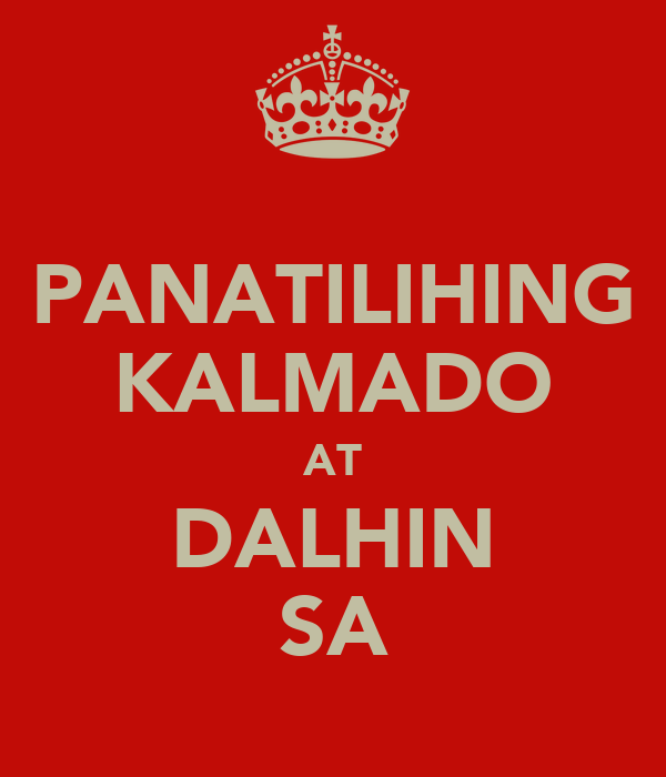 PANATILIHING KALMADO AT DALHIN SA
