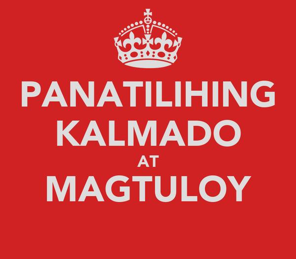 PANATILIHING KALMADO AT MAGTULOY