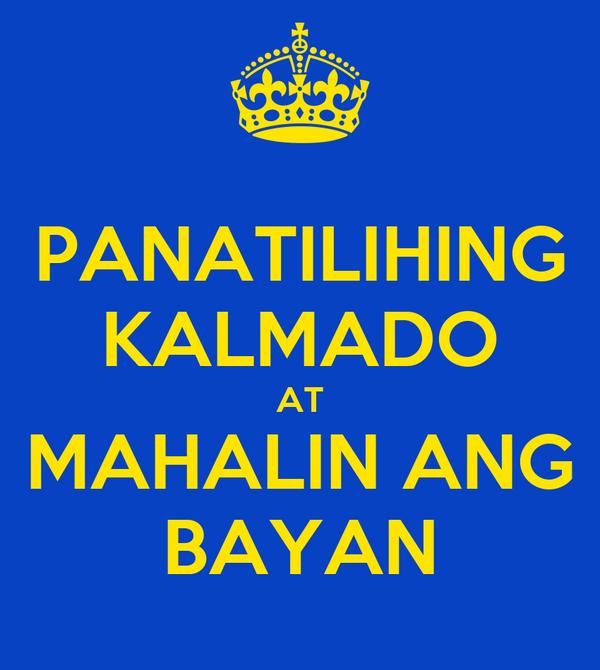PANATILIHING KALMADO AT MAHALIN ANG BAYAN
