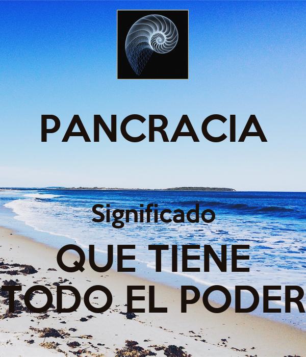PANCRACIA  Significado QUE TIENE TODO EL PODER