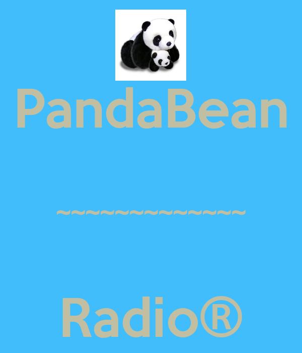 PandaBean  ~~~~~~~~~~~~~  Radio®