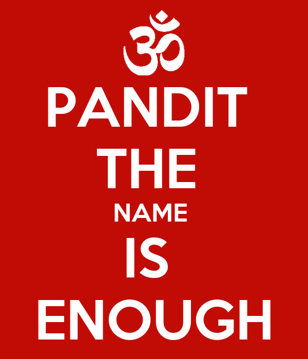 PANDIT  THE  NAME  IS  ENOUGH