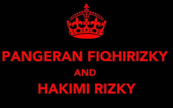 PANGERAN FIQHIRIZKY  AND  HAKIMI RIZKY