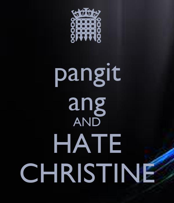 pangit ang AND HATE CHRISTINE
