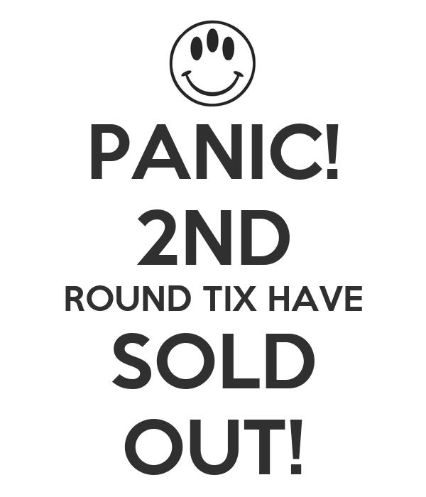 PANIC! 2ND ROUND TIX HAVE SOLD OUT!