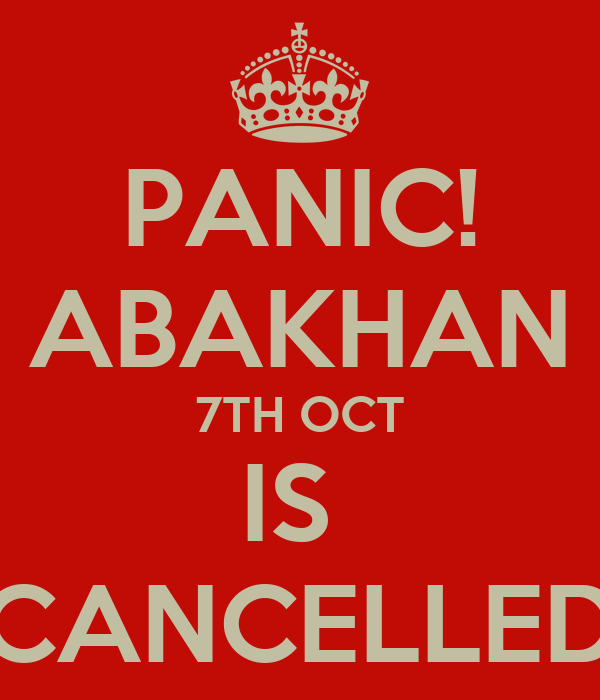 PANIC! ABAKHAN 7TH OCT IS  CANCELLED