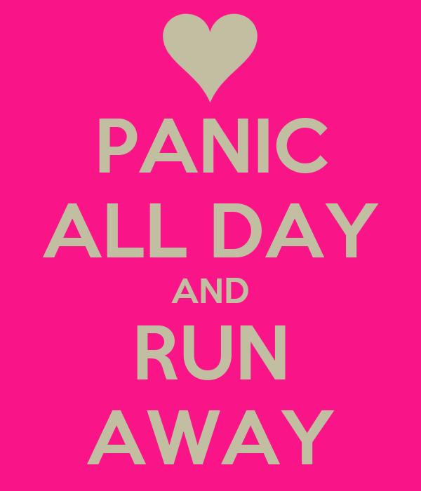 PANIC ALL DAY AND RUN AWAY