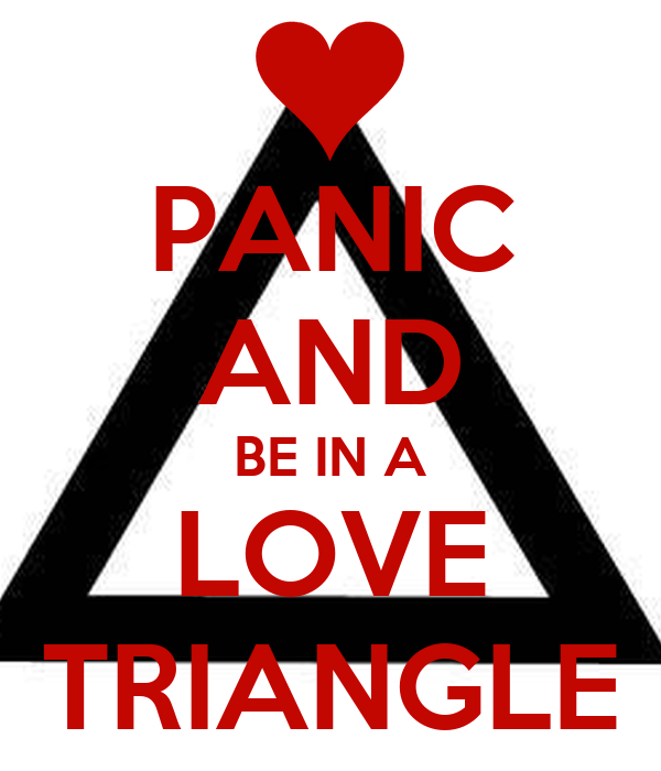 PANIC AND BE IN A LOVE TRIANGLE