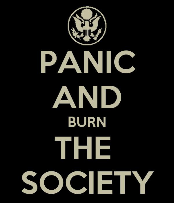 PANIC AND BURN THE  SOCIETY