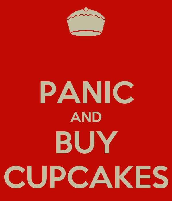 PANIC AND BUY CUPCAKES