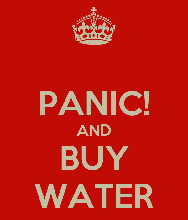 PANIC! AND BUY WATER