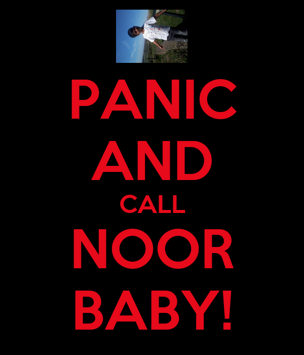 PANIC AND CALL NOOR BABY!