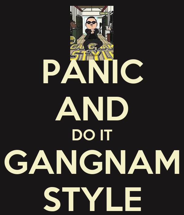 PANIC AND DO IT GANGNAM STYLE