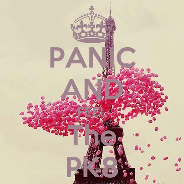 PANIC AND FEEL The PK8