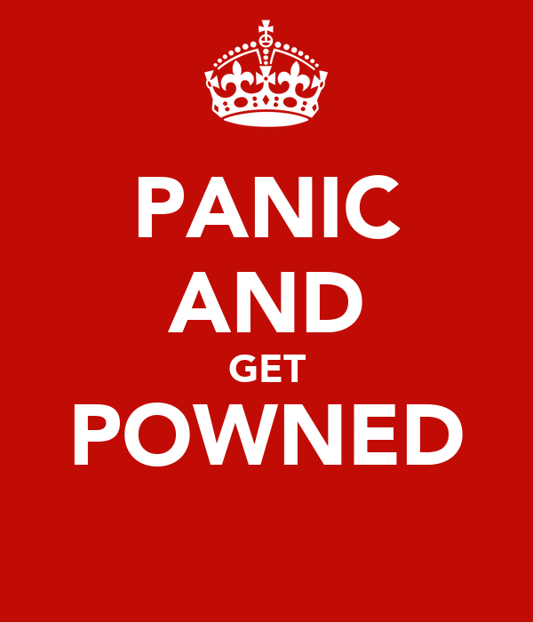 PANIC AND GET POWNED