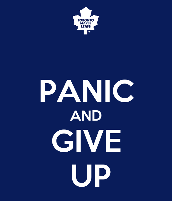 PANIC AND GIVE  UP