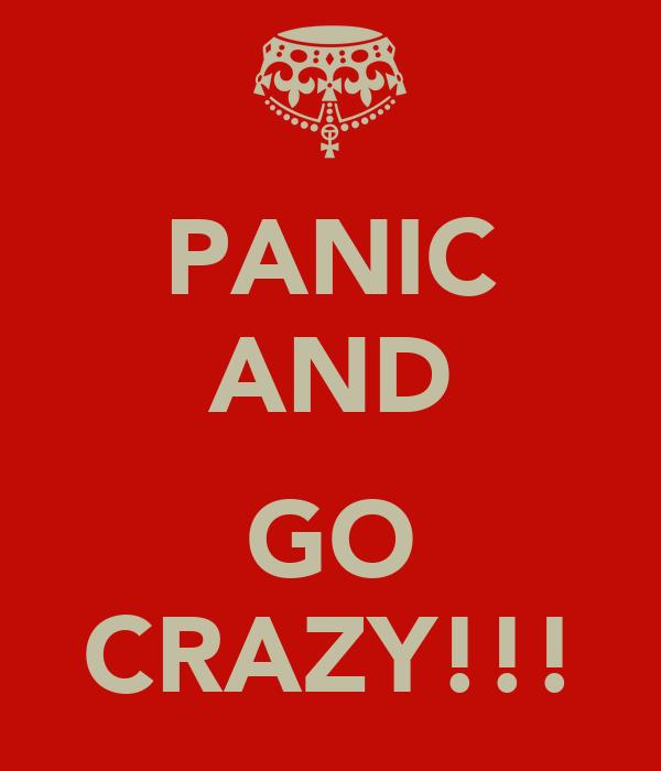 PANIC AND  GO CRAZY!!!