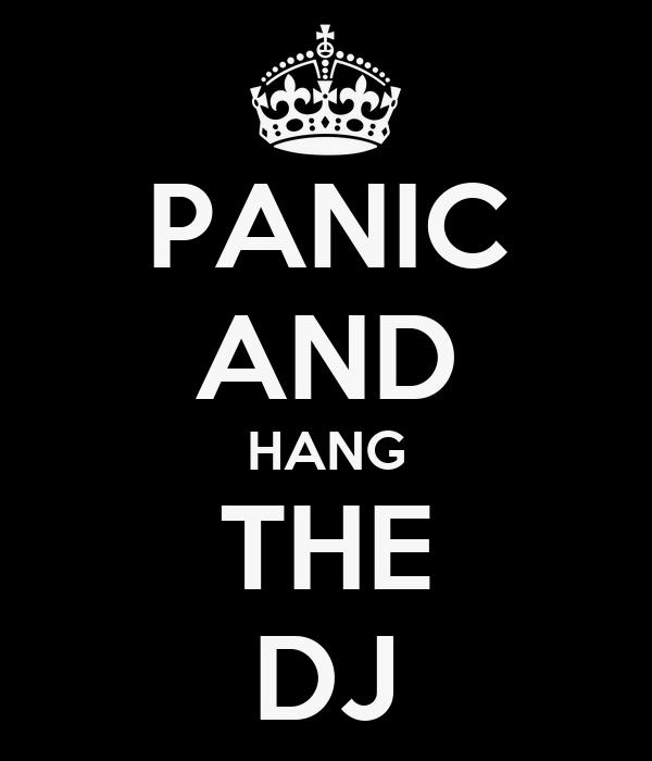 PANIC AND HANG THE DJ