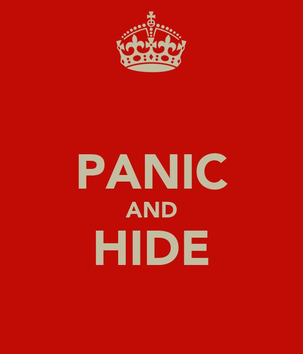 PANIC AND HIDE