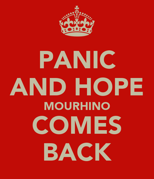 PANIC AND HOPE MOURHINO COMES BACK