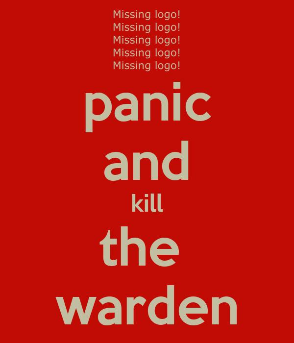 panic and kill the  warden