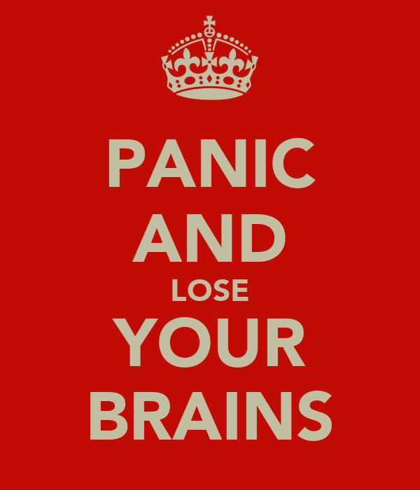 PANIC AND LOSE YOUR BRAINS