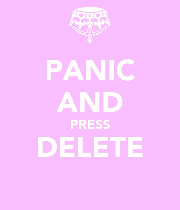 PANIC AND PRESS DELETE