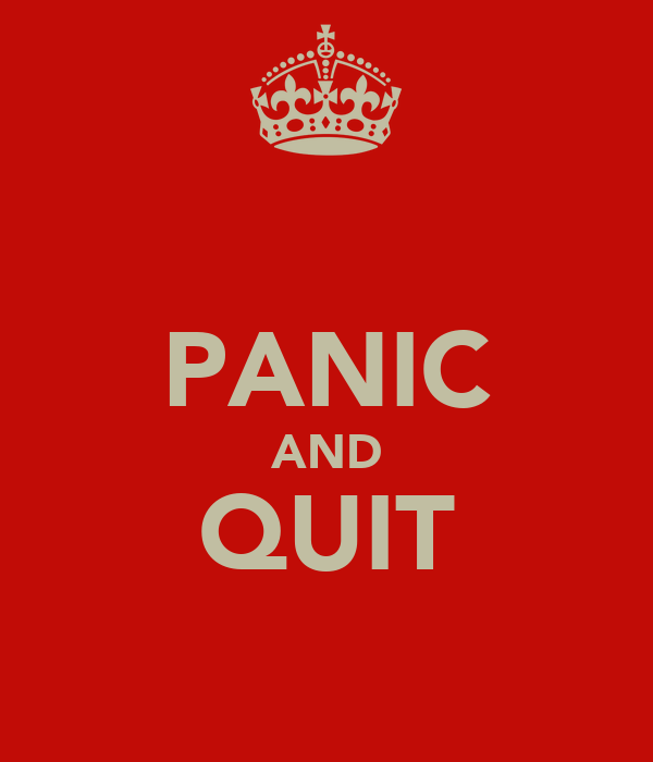 PANIC AND QUIT