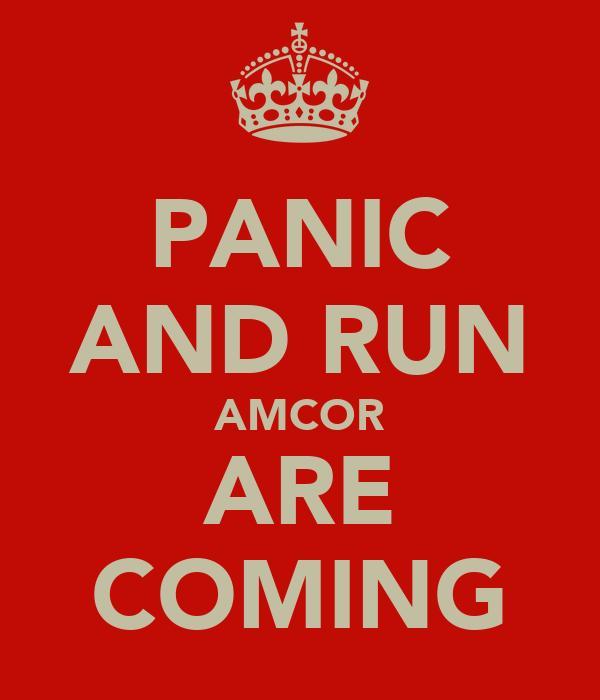 PANIC AND RUN AMCOR ARE COMING