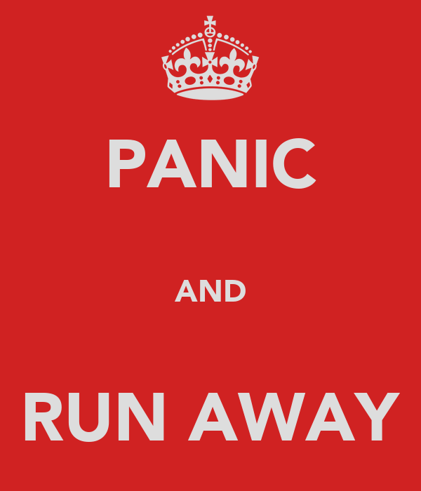 PANIC  AND  RUN AWAY