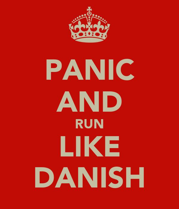 PANIC AND RUN LIKE DANISH