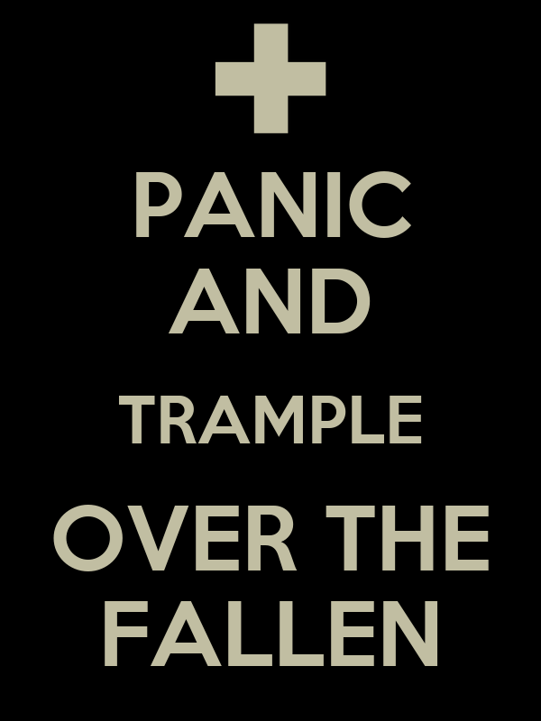 PANIC AND TRAMPLE OVER THE FALLEN