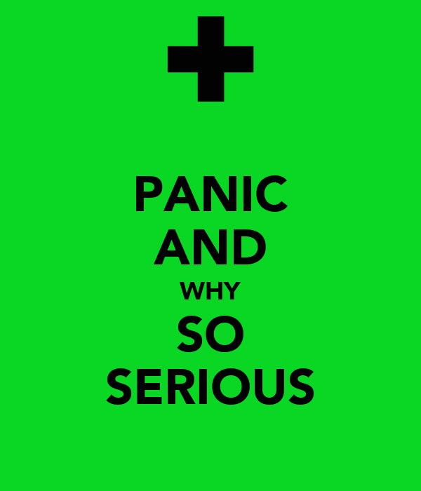 PANIC AND WHY SO SERIOUS