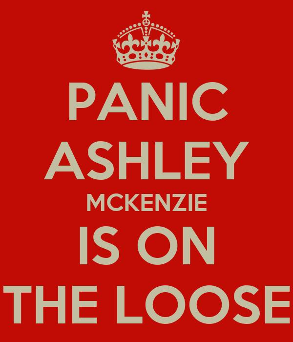 PANIC ASHLEY MCKENZIE IS ON THE LOOSE