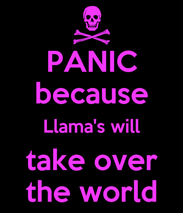 PANIC because Llama's will take over the world