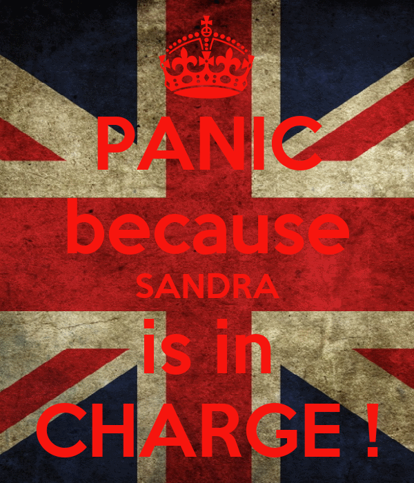 PANIC because SANDRA is in CHARGE !