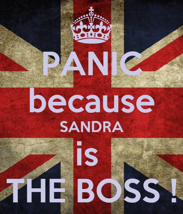 PANIC because SANDRA is  THE BOSS !