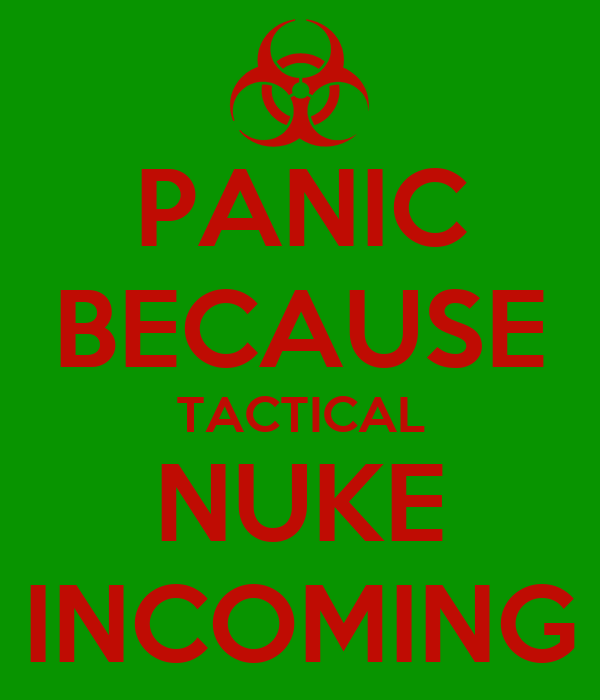 PANIC BECAUSE TACTICAL NUKE INCOMING