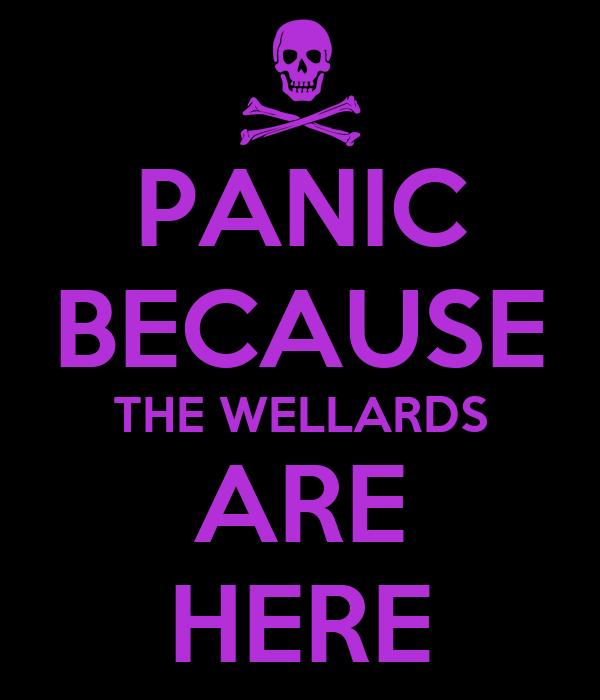 PANIC BECAUSE THE WELLARDS ARE HERE