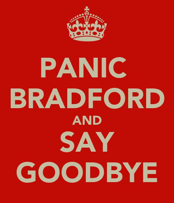 PANIC  BRADFORD AND SAY GOODBYE