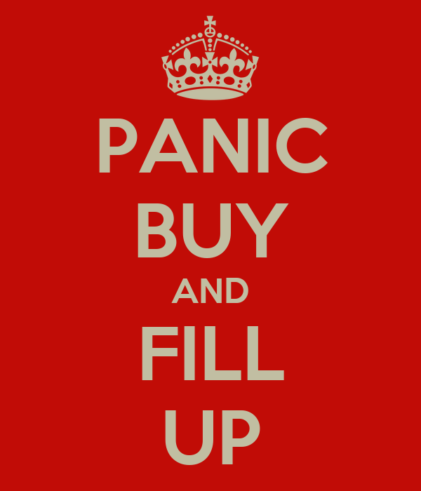 PANIC BUY AND FILL UP