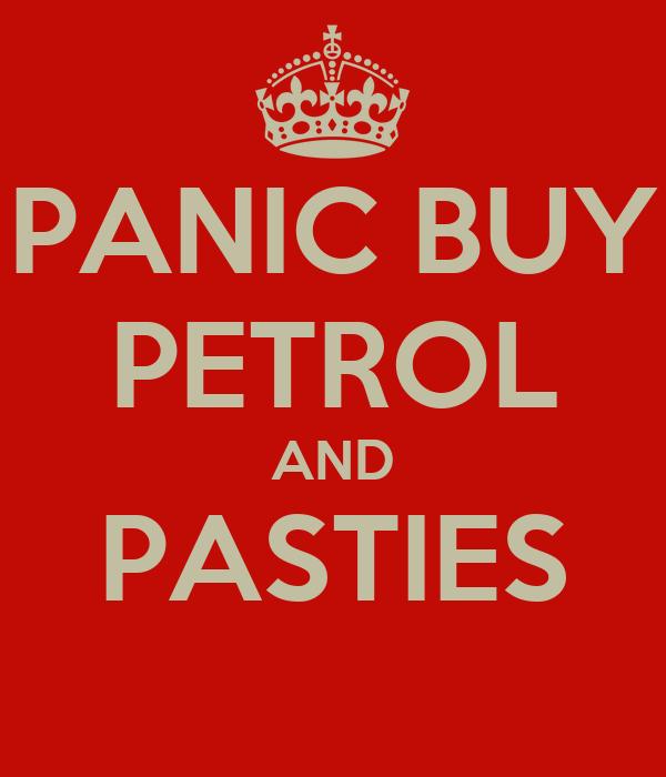 PANIC BUY PETROL AND PASTIES