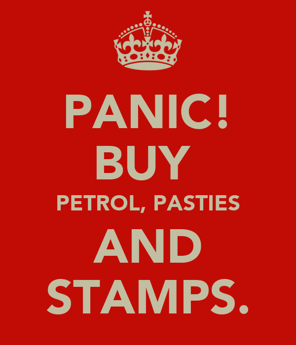 PANIC! BUY  PETROL, PASTIES AND STAMPS.