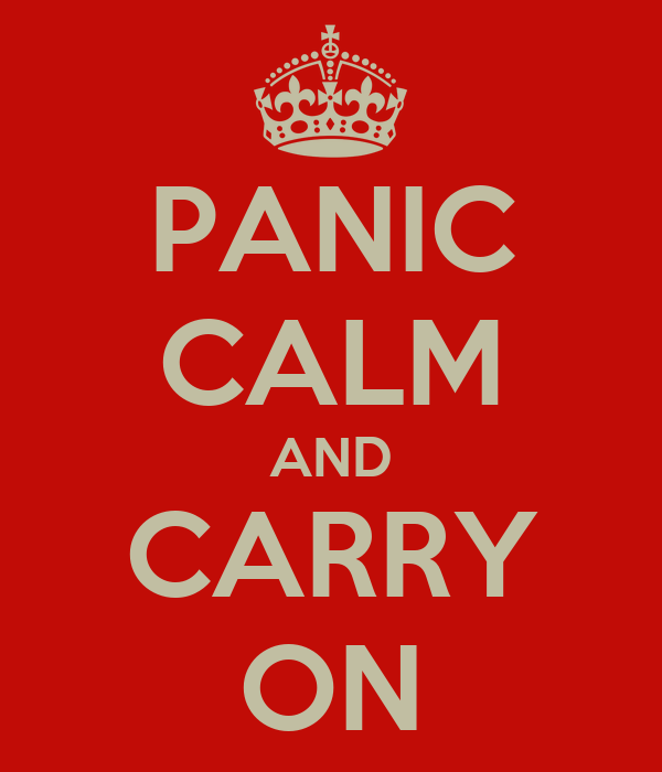 PANIC CALM AND CARRY ON