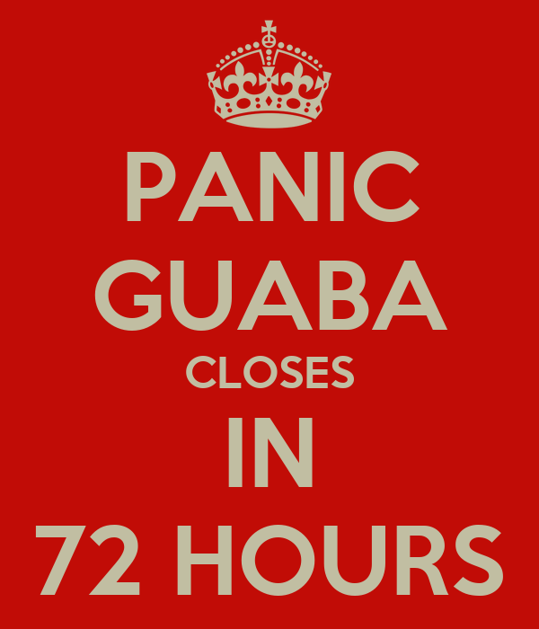 PANIC GUABA CLOSES IN 72 HOURS