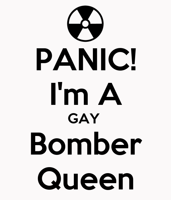 PANIC! I'm A GAY  Bomber Queen