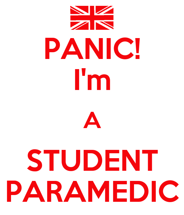 PANIC! I'm A STUDENT PARAMEDIC